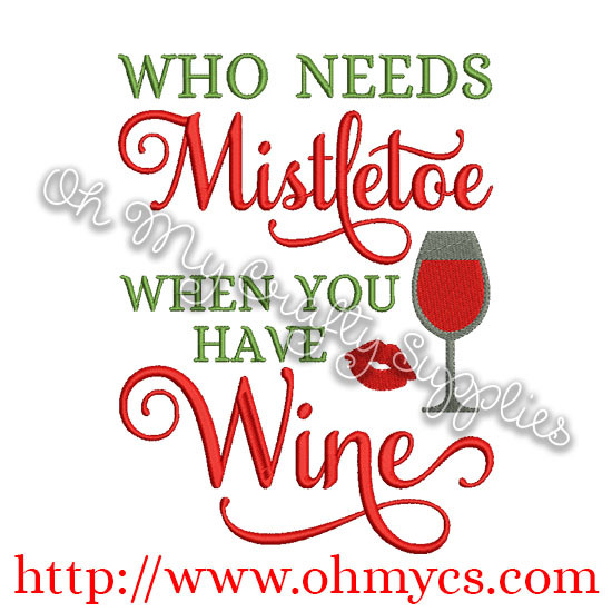 Who Needs Mistletoe Wine Embroidery Design