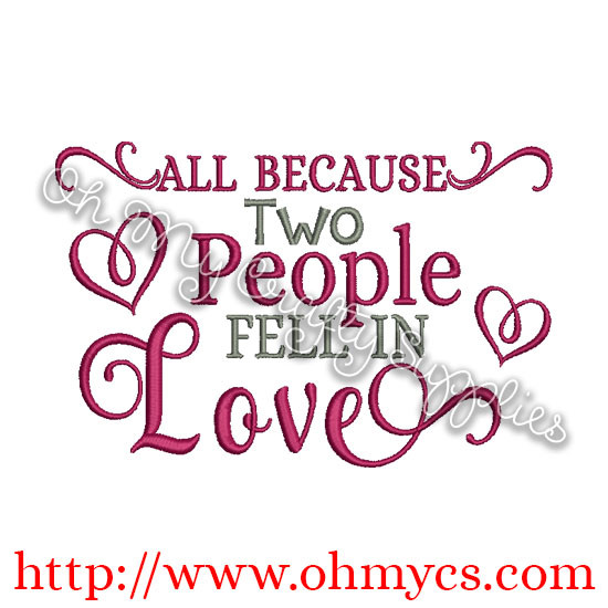 All Because Two People Fell In Love Embroidery Design