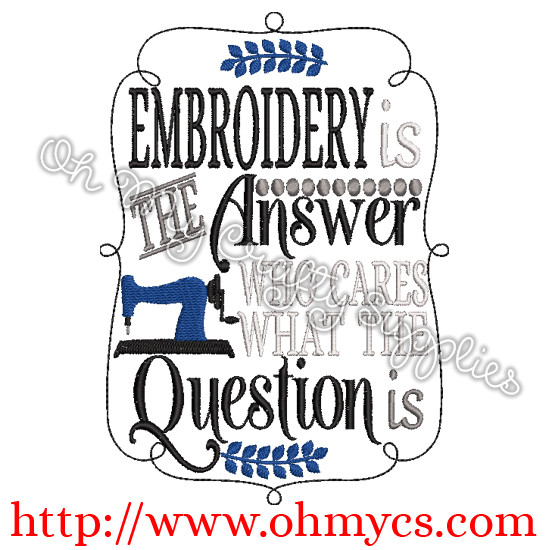 Embroidery is the answer Embroidery Design