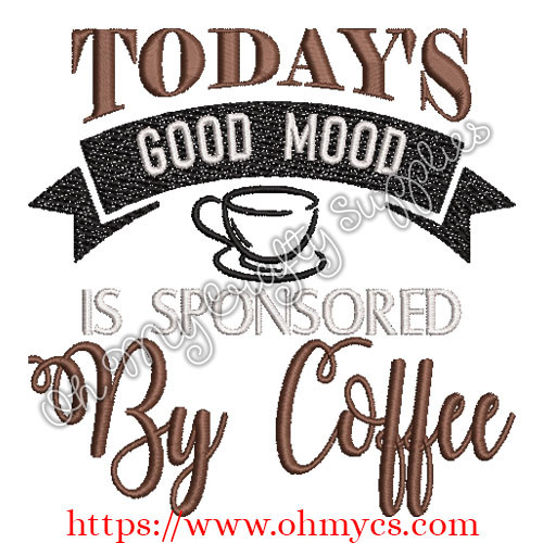 Good Mood Sponsored by Coffee Embroidery Design