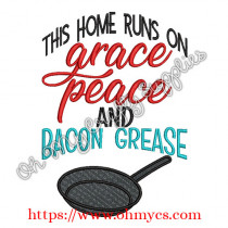 This home runs on Grace Peace and Bacon Grease Embroidery Design
