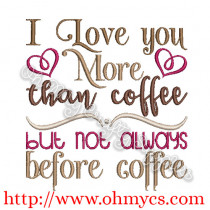 I love you more than coffee but not always before coffee embroidery design
