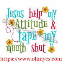 Jesus Help my Attitude Embroidery Design