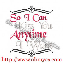 Kiss you Anytime I want Embroidery Design
