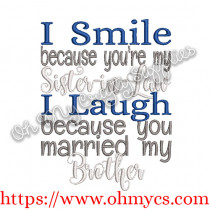 I Smile because you are my Sister in Law I laugh because you married my Brother Embroidery Design