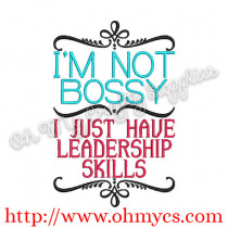 I'm not Bossy I just have leadership skills embroidery design
