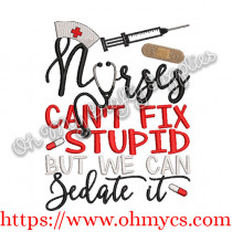 Nurses Can't Fix Stupid but we can Sedate it Embroidery Design