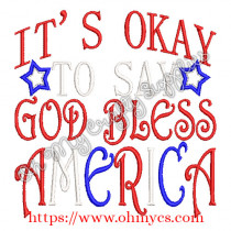 It's Okay to Say God Bless America Embroidery Design