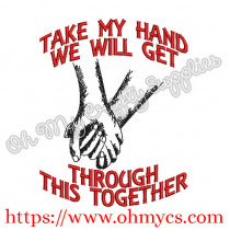 Take my hand we will get through this together embroidery design