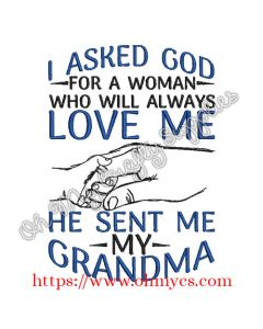 Asked God for a Woman who will always love me he sent me my Grandma Embroidery Design
