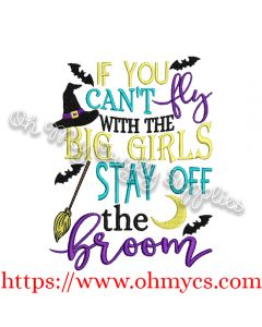 If you can't fly with the big girls stay off the broom embroidery design