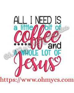 All I Need is a Little bit of Coffee and a Whole Lot of Jesus Embroidery Design