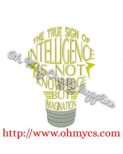 The True Sign of Intelligence in not Knowledge but imagination