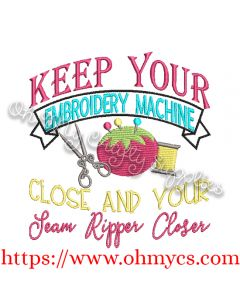Keep Your Machine Close and Your Seam Ripper Closer Emboidery Design
