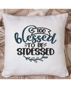 Too Blessed to be stressed 2.0 Embroidery Design