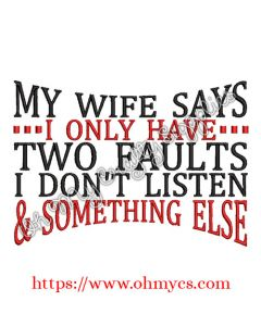 My Wife Says I only have two faults I don't listen & Something Else Embroidery Design